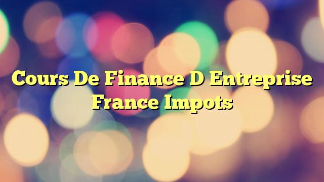 Cours De Finance D Entreprise France Impots