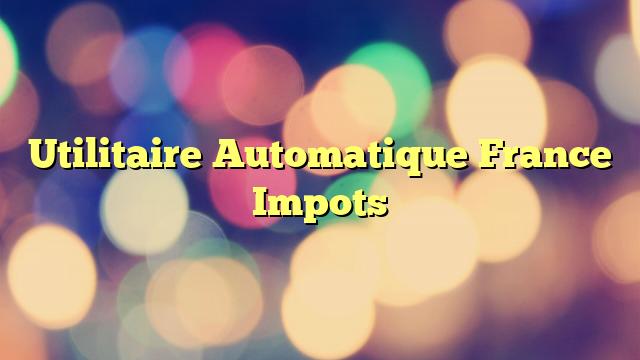 Utilitaire Automatique France Impots