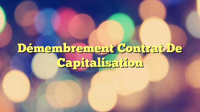 Démembrement Contrat De Capitalisation