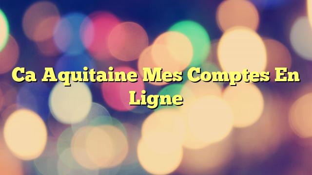Ca Aquitaine Mes Comptes En Ligne