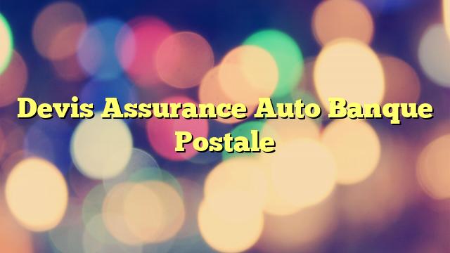 Devis Assurance Auto Banque Postale
