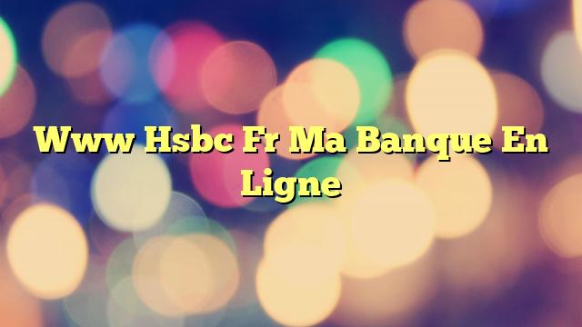 Www Hsbc Fr Ma Banque En Ligne