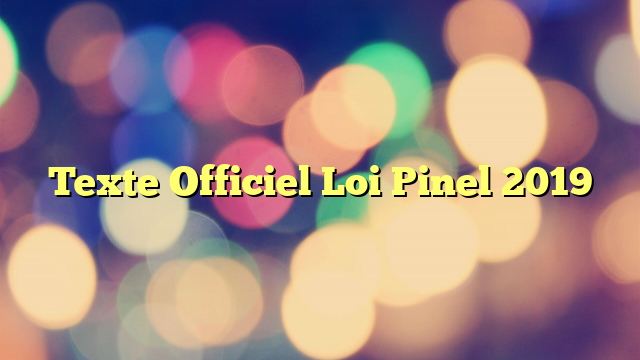 Texte Officiel Loi Pinel 2019