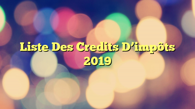 Liste Des Credits D'impôts 2019